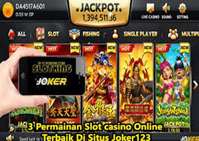 3 Permainan Slot casino Online Terbaik Di Situs Joker123